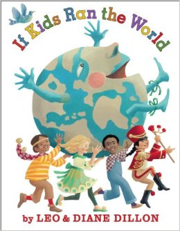 Going to the printer on Monday: Leo & Diane Dillon's IF KIDS RAN THE WORLD